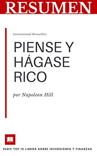 RESUMEN - PIENSE Y HÁGASE RICO (Napoleon Hill): Uno de los mejores libros sobre inversión (TOP 10 LIBROS SOBRE FINANZAS E INVERSIONES nº 2) por Resumiendo Libros