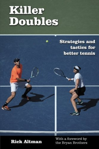 Killer Doubles: Strategies and tactics for better tennis by Rick Altman (2014-09-13)