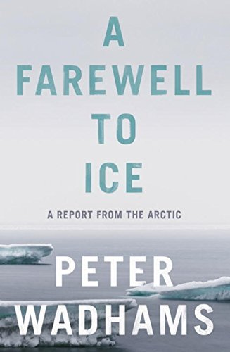 A Farewell to Ice: A Report from the Arctic by Peter Wadhams (2016-09-01)