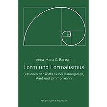 Form und Formalismus: Stationen der Ästhetik bei Baumgarten, Kant und Zimmermann (Epistemata Philosophie)