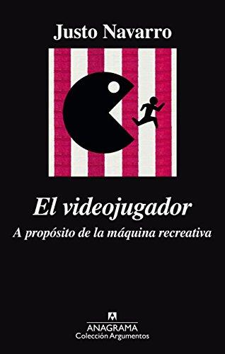 El videojugador: A propósito de la máquina recreativa (Argumentos nº 509) por Justo Navarro