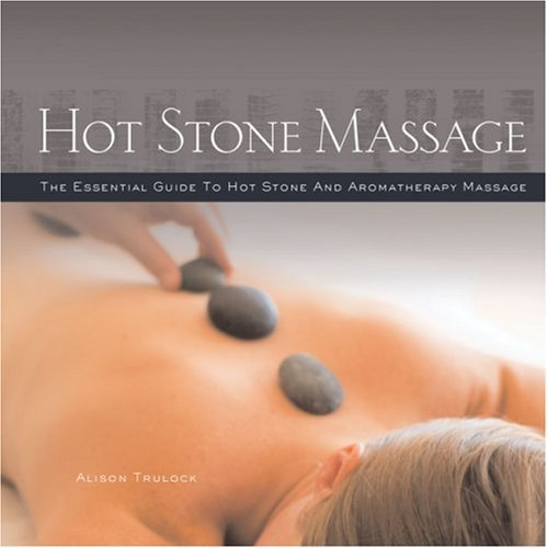 Hot stone massage: the essential guide to hot stone and aromatherapy massage by alison trulock (2008-11-04)