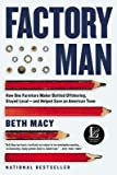 By Beth Macy ( Author ) [ Factory Man: How One Furniture Maker Battled Offshoring, Stayed Local - And Helped Save an American Town By Jun-2015 Paperback