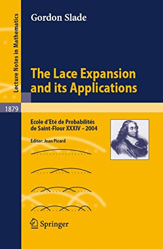 The Lace Expansion and its Applications: Ecole d'Eté de Probabilités de Saint-Flour XXXIV - 2004 (Lecture Notes in Mathematics) (Lace Motion)