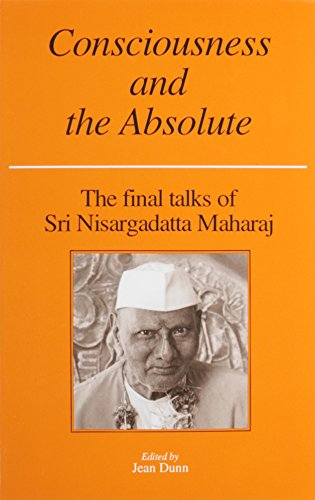 Consciousness and the Absolute : the Final Talks of Sri Nisargadatta Maharaj por Nisargadatta Maharaj