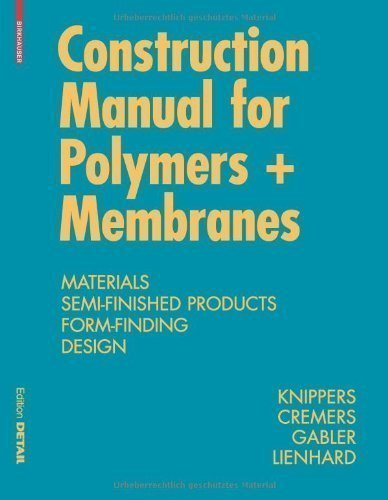 Construction Manual for Polymers + Membranes: Materials/Semi-finished Products/Form Finding/Design (Konstruktionsatlanten) by Knippers, Jan, Cremers, Jan, Gabler, Markus, Lienhard, Julia published by Birkhauser Verlag AG (2011)