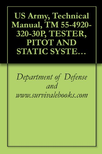 320 System (US Army, Technical Manual, TM 55-4920-320-30P, TESTER, PITOT AND STATIC SYSTEM, PART NO. 7365, NSN 4920-00-988, (English Edition))