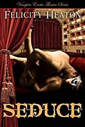 [Seduce: Vampire Erotic Theatre Romance Series] (By: Felicity Heaton) [published: June, 2012]