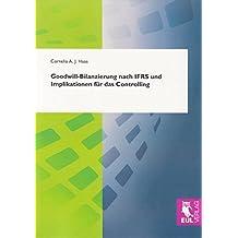 Goodwill-Bilanzierung nach IFRS und Implikationen für das Controlling