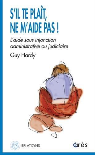 S'il te plaît, ne m'aide pas ! : L'aide sous injonction administrative ou judiciaire