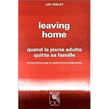 LEAVING HOME. Quand le jeune adulte quitte sa famille, Psychopathologie et abord psychothérapique