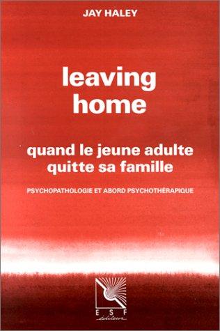 LEAVING HOME. Quand le jeune adulte quitte sa famille, Psychopathologie et abord psychothrapique