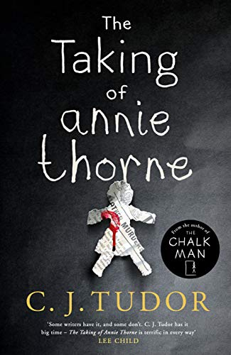 The Taking of Annie Thorne: The spine-tingling new thriller from the bestselling author of The Chalk Man by [Tudor, C. J.]