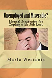 Unemployed and Miserable?: Mental Strategies for Coping with Job Loss (English Edition)