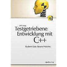 Testgetriebene Entwicklung mit C++: Sauberer Code. Bessere Produkte.