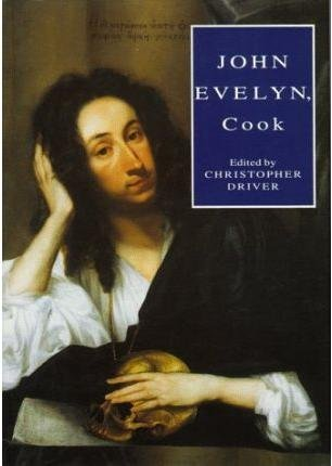 [John Evelyn, Cook: The Manuscript Recipe Book of John Evelyn] (By: John Evelyn) [published: February, 1997]