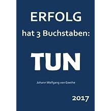 """dicker TageBuch Kalender DIN A4 - 2017 - """"Erfolg hat 3 Buchstaben: TUN"""" (Goethe): Endlich genug Platz für dein Leben! 1 Tag = 1 A4 Seite"""