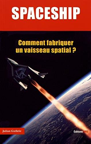 Spaceship - Comment fabriquer un vaisseau spatial ? par Julian Guthrie