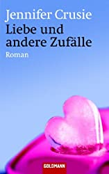 Liebe und andere Zufälle: Roman