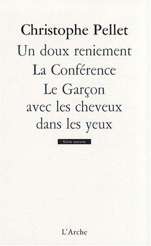 Un doux reniement ; La conférence ; Le garçon avec les cheveux dans les yeux par Christophe Pellet