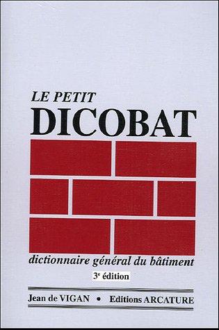 Le petit Dicobat : Dictionnaire général du bâtiment