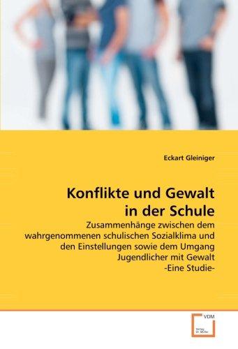 Konflikte und Gewalt in der Schule: Zusammenhänge zwischen dem wahrgenommenen schulischen Sozialklima und den Einstellungen sowie dem Umgang Jugendlicher mit Gewalt -Eine Studie-