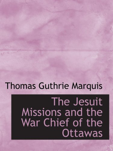 The Jesuit Missions and the War Chief of the Ottawas