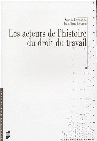 Les Acteurs de l'histoire du droit du travail par PUR PUR