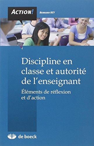 Discipline en classe et autorité de l'enseignant : Eléments de réflexion et d'action par Bernard Rey