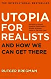 Utopia for Realists: And How We Can Get There (Hardcover)