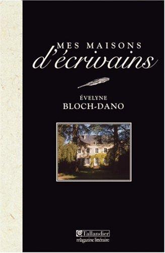 Mes maisons d'écrivains par Evelyne Bloch Dano