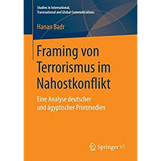 Framing von Terrorismus im Nahostkonflikt: Eine Analyse deutscher und ägyptischer Printmedien (Studies in International, Transnational and Global Communications)