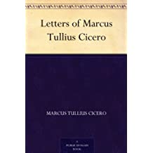 Letters of Marcus Tullius Cicero (English Edition)