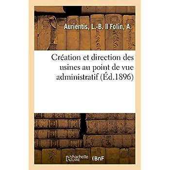 Création et direction des usines au point de vue administratif