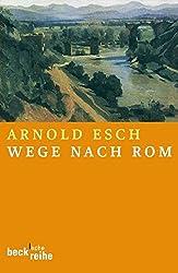 Wege nach Rom: Annäherungen aus zehn Jahrhunderten (Beck'sche Reihe)