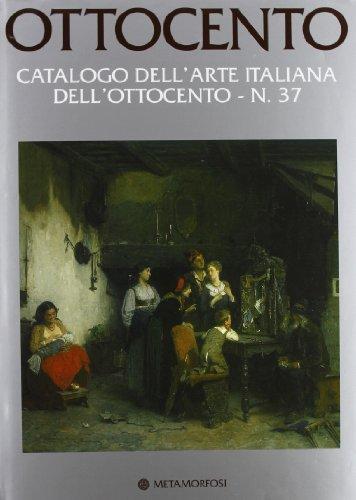 Ottocento. Catalogo dell'arte italiana dell'Ottocento. Ediz. illustrata: 37 por Luca Lualdi