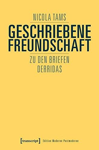 Geschriebene Freundschaft: Zu den Briefen Derridas (Edition Moderne Postmoderne)