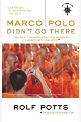 Marco Polo Didn't Go There: Stories and Revelations from One Decade as a Postmodern Travel Writer (Travelers' Tales Guides) Paperback