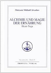 Alchimie und Magie der Ernährung - Hrani Yoga (Reihe Gesamtwerke Aivanhov)