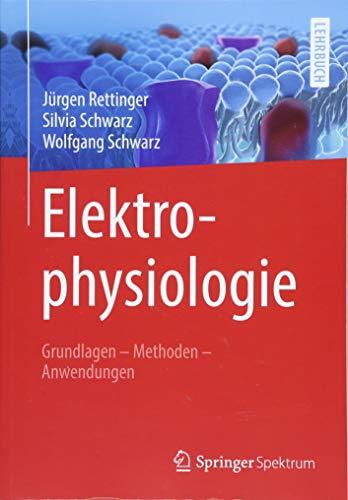 Elektrophysiologie: Grundlagen - Methoden - Anwendungen