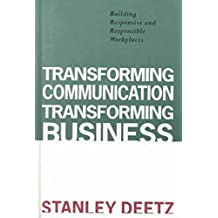Transforming Communication, Transforming Business: Building Responsive and Responsible Workplaces (Organizational Experience in Modern Society)