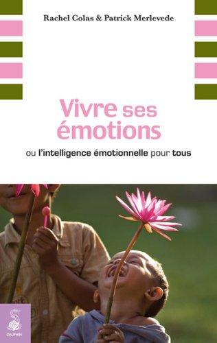 Vivre ses émotions : Ou l'intelligence émotionnelle pour tous