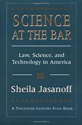 Science at the Bar: Law, Science, and Technology in America (Twentieth Century Fund Books/Reports/Studies) by Sheila Jasanoff (1997-09-30)