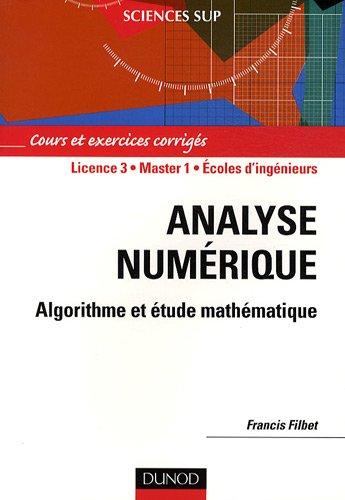 Analyse numérique : Algorithme et étude mathématique, Cours et exercices corrigés