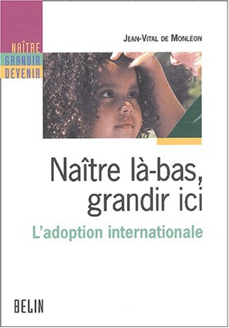Naître là-bas, grandir ici : L'adoption internationale par Jean-Vital de Monléon