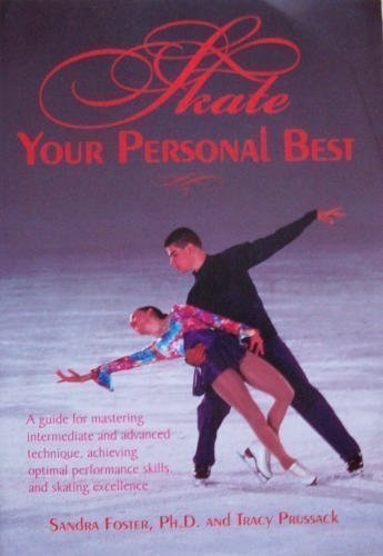 Skate Your Personal Best: A Guide for Mastering Intermediate and Advanced Technique, Achieving Optimal Performance Skills, and Skating Excellence