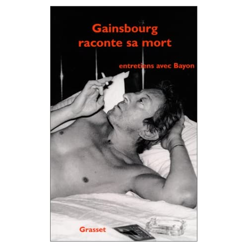Gainsbourg raconte sa mort : Entretiens avec Bayon