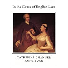 In the Cause of English Lace: The Life and Work of Catherine C Channer 1874 - 1949: Lace-making in the Midlands Past and Present