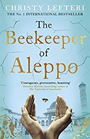 Beekeeper of Aleppo: The Sunday Times Bestseller and Richard & Judy Book Club