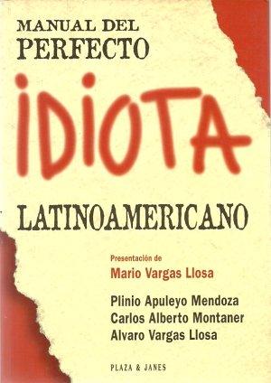 Manual Del Perfecto Idiota Latinamericano por Plino Apuleyo Mendoza